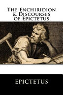 The Enchiridion and Discourses of Epictetus