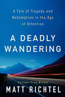 link to A deadly wandering : a tale of tragedy and redemption in the age of attention in the TCC library catalog