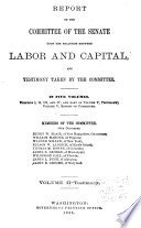 Report of the Committee of the Senate Upon the Relations Between Labor and Capital, and Testimony Taken by the Committee