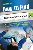 How To Find Business Information A Guide For Businesspeople Investors And Researchers