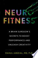 """Neurofitness: A Brain Surgeon's Secrets to Boost Performance and Unleash Creativity"" by Rahul Jandial"