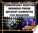 TERMINOLOGY ROOTING ANDROID PHONE WITHOUT COMPUTER FOR BEGINNER S