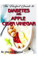 The Perfect Guide To Diabetes and Apple Cider Vinegar