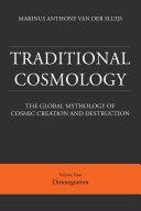 Traditional Cosmology  4   The Global Mythology of Cosmic Creation and Destruction  volume  Disintegration  paperback