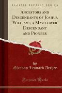 Ancestors and Descendants of Joshua Williams, a Mayflower Descendant and Pioneer (Classic Reprint)