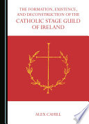The Formation Existence And Deconstruction Of The Catholic Stage Guild Of Ireland