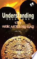 Understanding Relations The Vedic Astrology Way