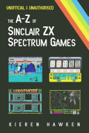 The A-Z of Sinclair ZX Spectrum Games - Volume 1