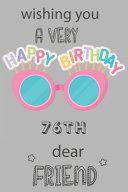 Wishing You A Very Happy 76th Birthday Dear Friend