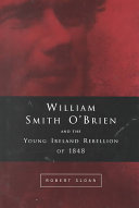 William Smith O''Brien and the Young Irelander Rebellion of 1848