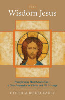 The wisdom Jesus transforming heart and mind--a new perspective on Christ and his message