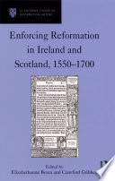 Enforcing Reformation In Ireland And Scotland 1550 1700
