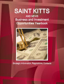 St  Kitts and Nevis Business and Investment Opportunities Yearbook   Strategic Information  Regulations  Contacts