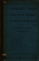 A Forecastle Frolic. Being a round of stories for Christmas. Conducted by C. Clarke