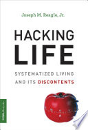 """Hacking Life: Systematized Living and Its Discontents"" by Joseph M. Reagle Jr."
