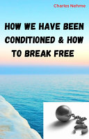 How we have been conditioned and how to Break Free