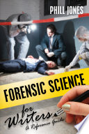 Forensic Science for Writers  : A Reference Guide