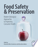 """Food Safety and Preservation: Modern Biological Approaches to Improving Consumer Health"" by Alexandru Mihai Grumezescu, Alina Maria Holban"
