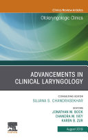 Advancements in Clinical Laryngology, An Issue of Otolaryngologic Clinics of North America E-Book