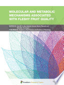 Molecular and Metabolic Mechanisms Associated with Fleshy Fruit Quality Book