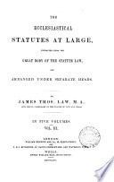 The ecclesiastical statutes at large, extr. and arranged by J.T. Law