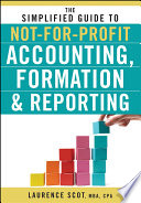 The Simplified Guide to Not for Profit Accounting  Formation  and Reporting