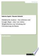 Didaktische Analyse - Das Arbeiten mit Google Maps - eine von vielen Möglichkeiten zur Schulung der Orientierung im Raum