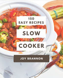 150 Easy Slow Cooker Recipes