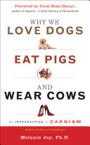 Why We Love Dogs, Eat Pigs, and Wear Cows Pdf/ePub eBook