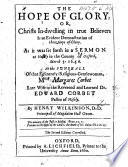 The Hope of Glory     As it was Set Forth in a Sermon Preached at Hasely in the County of Oxford  March 5  1656  at the Funerall of     Mrie Margaret Corbet     Second Edition Corrected