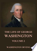 The Life Of George Washington  Vol  2