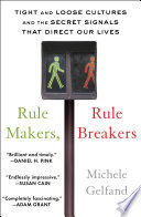 """""""Rule Makers, Rule Breakers: Tight and Loose Cultures and the Secret Signals That Direct Our Lives"""" by Michele Gelfand"""