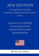Conflicts Of Interest In Self Regulation And Self Regulatory Organizations Us Commodity Futures Trading Commission Regulation Cftc 2018 Edition