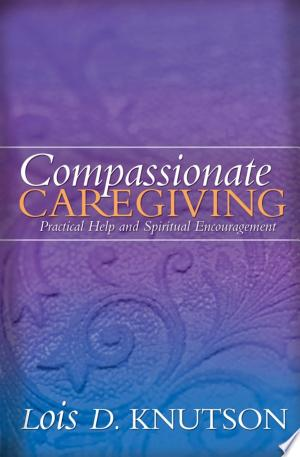 Read Online Compassionate Caregiving Full Book