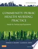 """""""Community/Public Health Nursing Practice E-Book: Health for Families and Populations"""" by Frances A. Maurer, Claudia M. Smith"""