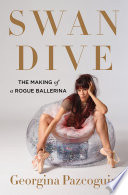 link to Swan dive : the making of a rogue ballerina in the TCC library catalog