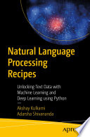 """Natural Language Processing Recipes: Unlocking Text Data with Machine Learning and Deep Learning using Python"" by Akshay Kulkarni, Adarsha Shivananda"
