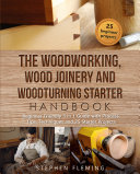 The Woodworking  Wood Joinery and Woodturning Starter Handbook