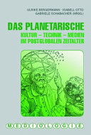 Das Planetarische: Kultur - Technik - Medien im postglobalen Zeitalter