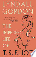 The Imperfect Life of T  S  Eliot Book