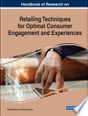 """Handbook of Research on Retailing Techniques for Optimal Consumer Engagement and Experiences"" by Musso, Fabio, Druica, Elena"