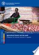 Agricultural finance and the youth – Prospects for financial inclusion in Uganda