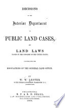 Decisions Of The Interior Department In Public Land Cases And Land Laws Passed By The Congress Of The United States