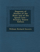 Diagnosis of Diseases of the Brain and of the Spinal Cord   Primary Source Edition