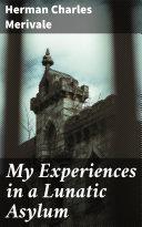 My Experiences in a Lunatic Asylum Book