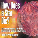 How Does a Star Die  Astronomy Book for Kids Children s Astronomy Books
