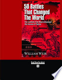 50 Battles That Changed the World  : The Conflicts That Most Influenced the Course of History: Easyread Super Large 18pt Edition