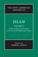 The New Cambridge History of Islam  Volume 4  Islamic Cultures and Societies to the End of the Eighteenth Century