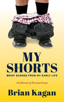 My Shorts  Brief Scenes from My Early Life  A Collection of Personal Essays