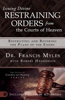 Issuing Divine Restraining Orders from Courts of Heaven